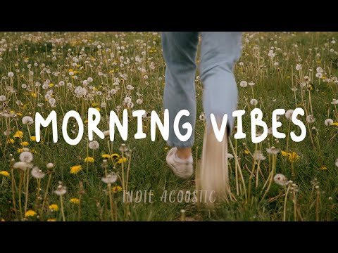 Morning vibes - English songs chill vibes music playlist | Indie/Pop/Folk Playlist