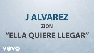 J Alvarez - Ella Quiere Llegar (Lyric Video) ft. Zion