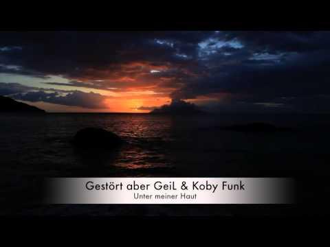 Gestört aber GeiL & Koby Funk - Unter Meiner Haut