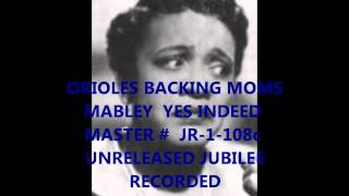 ORIOLES BACKING MOMS MABLEY - YES INDEED - MASTER #  JR-1-108c - UNRELEASED JUBILEE RECORDED 4/1/52