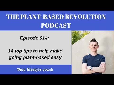 14 Top Tips To Help Make Going Plant-based Easy [#014]