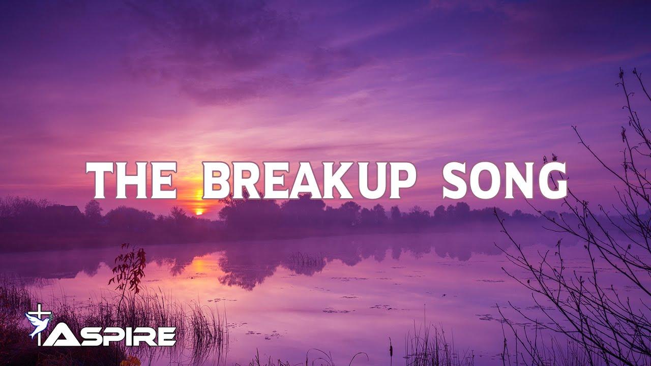 The Breakup Song (lyrics) ~ Francesca Battistelli