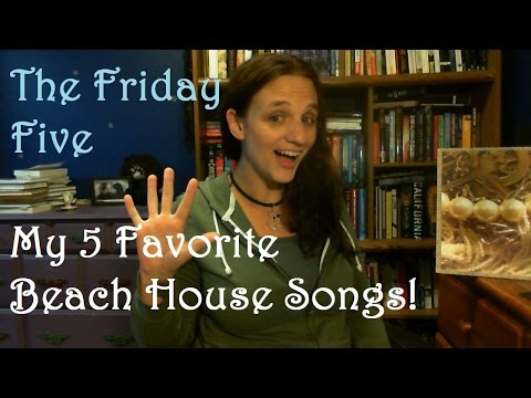 My 5 Favorite Beach House Songs! | The Friday Five