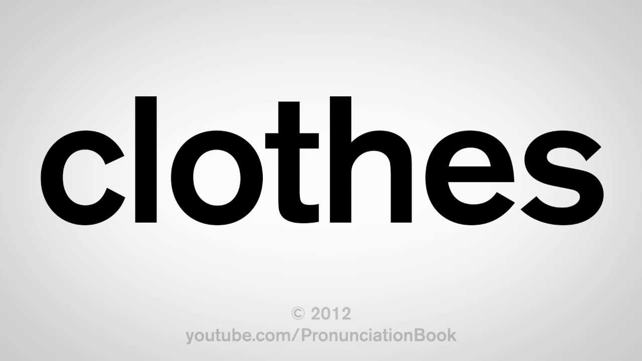 How To Pronounce Clothes Youtube