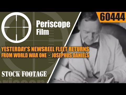 YESTERDAY'S NEWSREEL  FLEET RETURNS FROM WORLD WAR ONE   JOSEPHUS DANIELS  60444