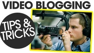 Video Blogging Tips and Tricks | 10 Video Blogging Tips