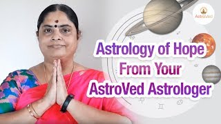Astrology of Hope During Health Crisis From Your AstroVed Astrologer