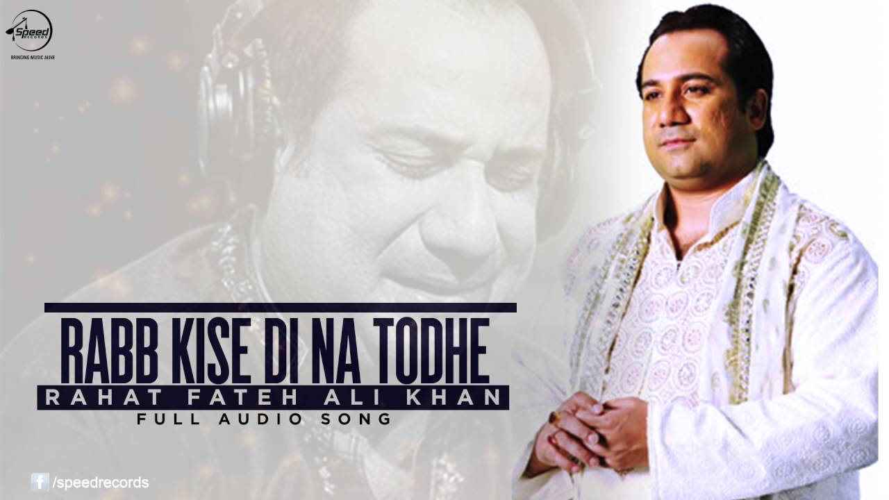 Download Rabb Kise Di Na Todhe ( Full Audio Song ) | Rahat Fateh Ali Khan | Punjabi Song | Speed Records