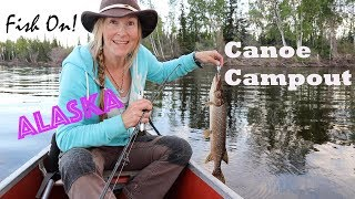 FISH ON! Alaska Canoe Campout- Part II