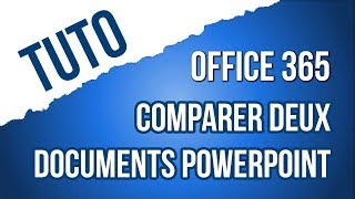 [TUTO] Comparer deux présentations PowerPoint