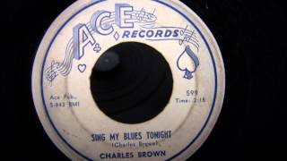 CHARLES BROWN SING MY BLUES TONIGHT ACE RECORDS SOUL