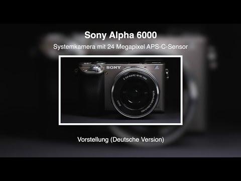 Sony Alpha 6000 - Vorstellung (Deutsche Version)