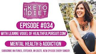 #034 The Keto Diet Podcast: Mental Health & Addiction