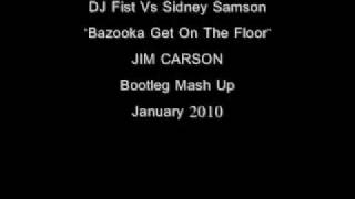 dj fist vs sidney samson bazooka vs get on the floor jim carson ultra sexy bootleg