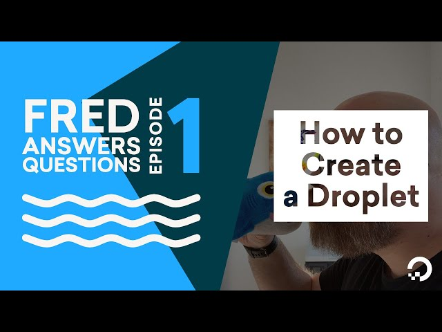 Fred Answers Questions (FAQ) - How to Create a Droplet