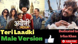Teri Laadki Main Male Version | Angrezi Medium | irrfan khan kareena Sachin Jigar Rekha Bharadwaj