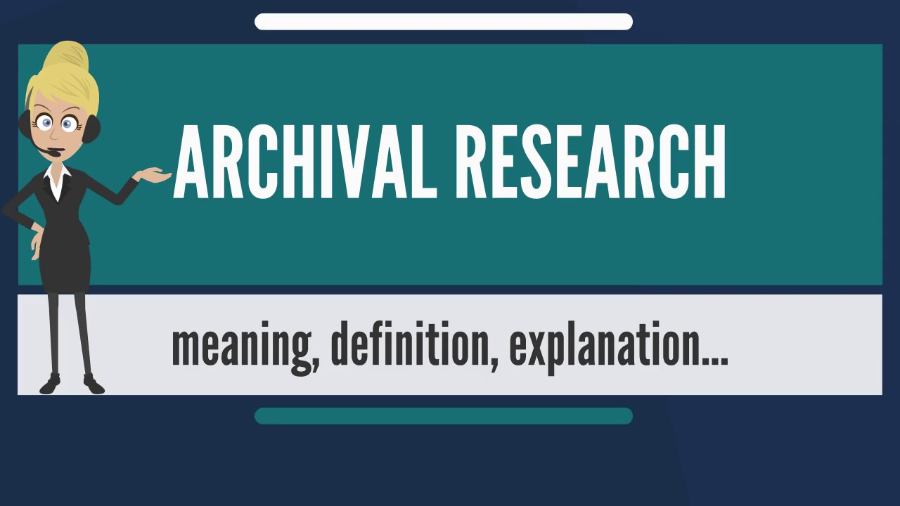 What Is ARCHIVAL RESEARCH? What Does ARCHIVAL RESEARCH Mean