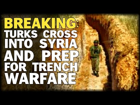 BREAKING: TURKS CROSS INTO SYRIA AND PREP FOR TRENCH WARFARE