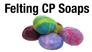 Cold Processed Felted Soaps - How we make them, from start to finish!