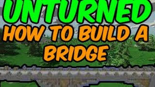 Unturned » How To Build A Bridge! (3 Different Ways!)