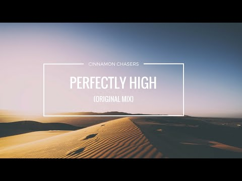 Cinnamon Chasers - Perfectly High (Original Mix)