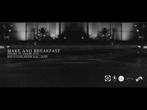 REP.UGOSLABIER  feat. JANE - MAKE AND BREAKFAST (SHARE IT,SHARE IT!!)