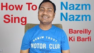 "How To Sing ""Nazm Nazm - Bareilly Ki Barfi"" Bollywood Singing Lessons Online"