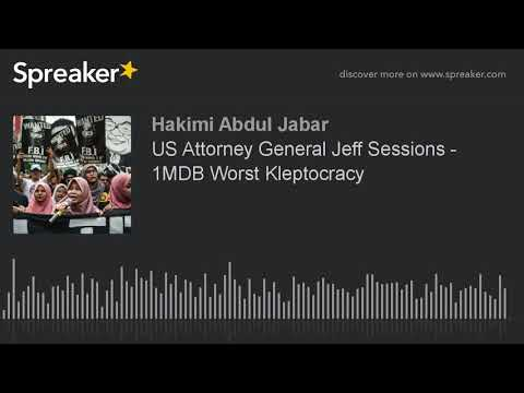 US Attorney General Jeff Sessions - 1MDB Worst Kleptocracy (made with Spreaker)