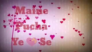 Very Romantic Whatsapp status | Maine pucha ye Dil se | Tere Liye