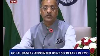 Gopal Baglay appointed Joint Secretary in PMO