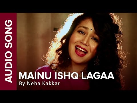 Mainu Ishq Lagaa - Neha Kakkar | Full Audio Song | Shareek | Jaidev Kumar
