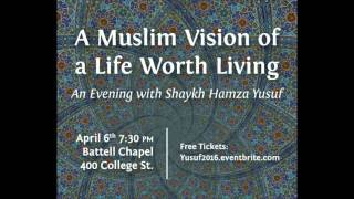 A Muslim Vision of the Life Worth Living: An Evening with Shaykh Hamza Yusuf