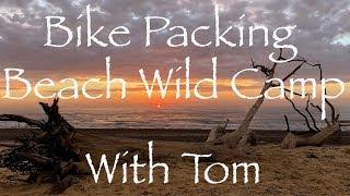 Beach Wild Camp with Tom.  Tandem Bike Packing.  Steak on the Firebox.