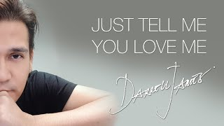 Just Tell Me You Love Me by Darrell James