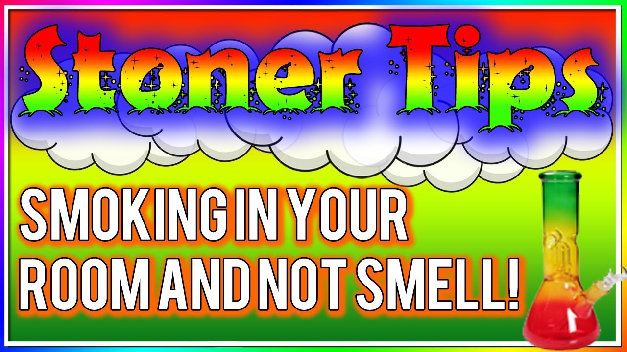 STONER TIPS #30: SMOKING WEED IN YOUR ROOM AND HIDING THE SMELL