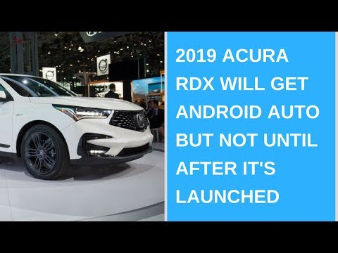 Daily Tech News – 2019 Acura RDX will get Android Auto but not until after it's launched