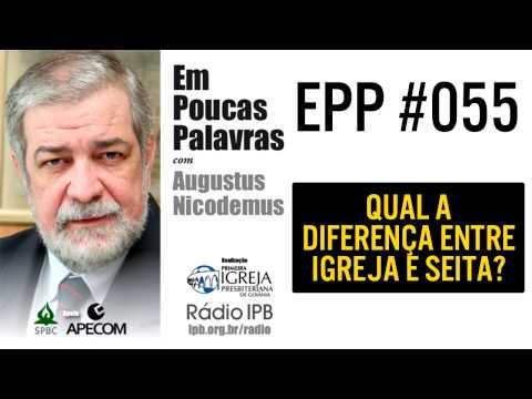EPP #055 - QUAL A DIFERENÇA ENTRE IGREJA E SEITA? - AUGUSTUS NICODEMUS