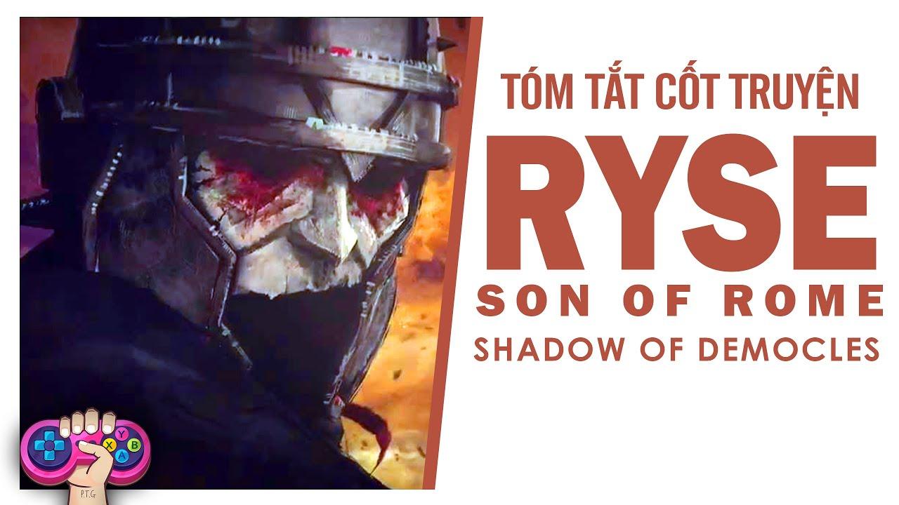 Tóm tắt cốt truyện: RYSE : SON OF ROME Story   PTG