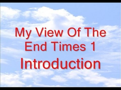 My View Of The End Times 1