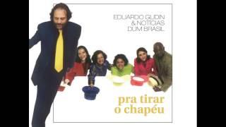 Eduardo Gudin & Notícias dum Brasil - 12 Conversar comigo (Guinga / Eduardo Gudin)