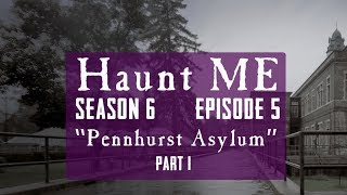 "Haunt ME - S6:E5 ""Five of Swords Part 1"" (Pennhurst Asylum)"
