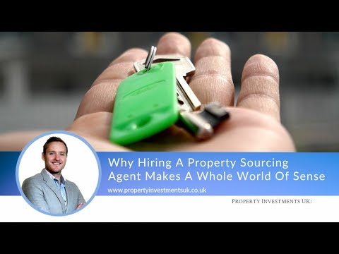 Why Hiring A Property Sourcing Agent Makes A Whole World Of Sense