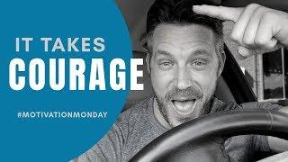 It Takes Courage!