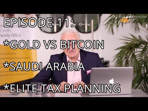 OPW Episode 11 - Gold vs Bitcoin, Saudi Arabia & Introducing, Elite Tax Planning!