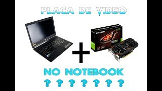 Como instalar uma placa de video no notebook - Tutorial completo
