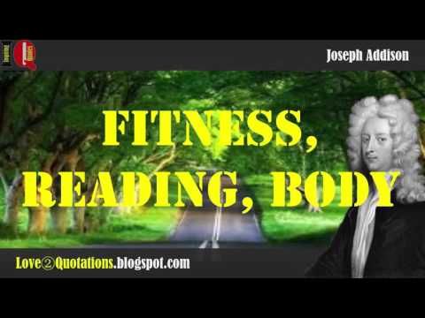 IQ # 2 » Joseph Addison    Inspiring Quotes About  » Fitness, Reading, Body