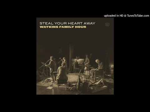 Watkins Family Hour - Steal Your Heart Away