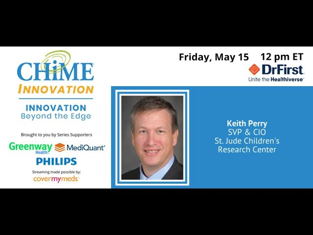 Innovation Beyond the Edge:  Keith Perry, SVP & CIO, St  Jude Children's Research Hospital