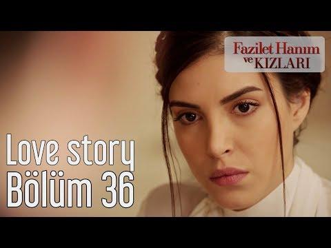 Fazilet Hanım ve Kızları 36. Bölüm - Love Story