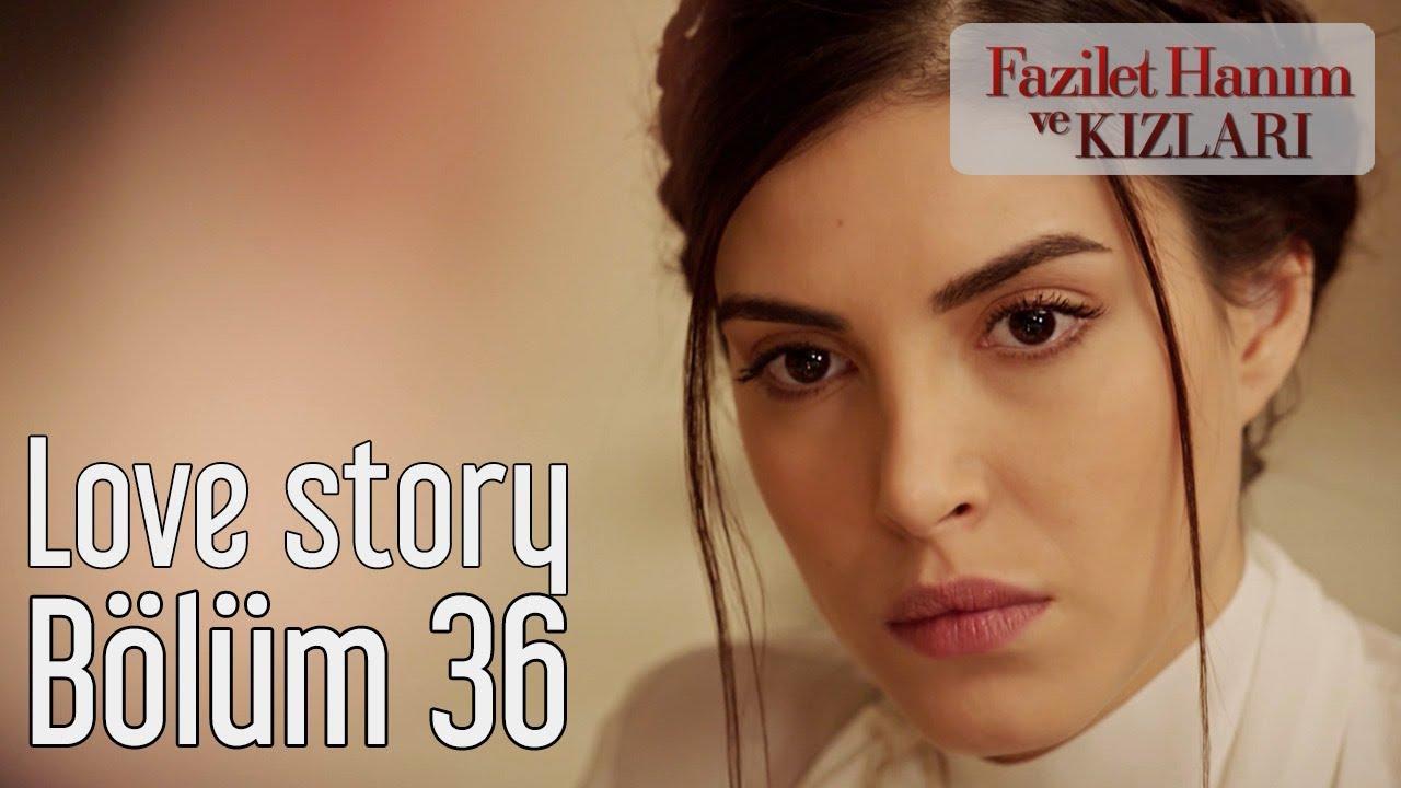 Fazilet Hanım ve Kızları 36. Bölüm - Love Story #1